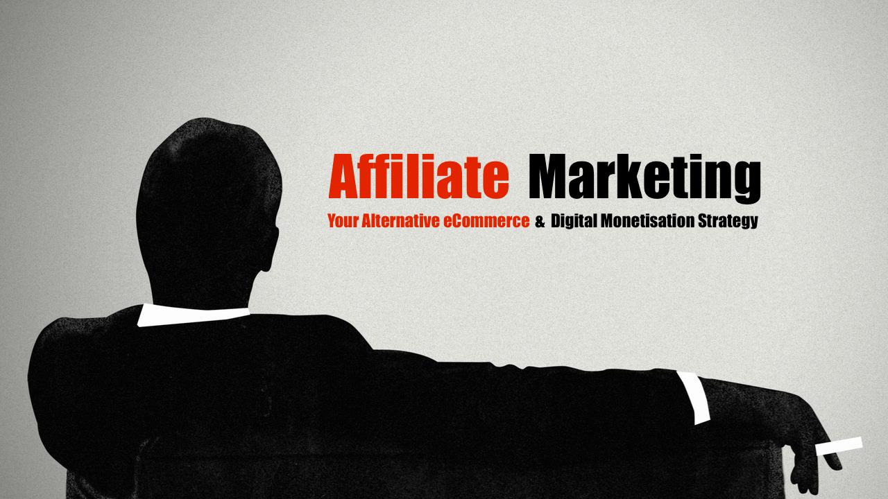 Affiliate Marketing – Your Alternative eCommerce and Digital Monetisation Strategy